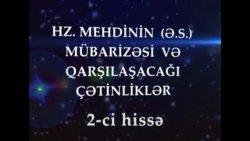 Hz Mehdi (ə.s) mübarizəsi və qarşılaşacağı çətinliklər - 2