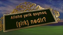 Allaha şərik qoşmaq (şirk) nədir?