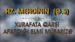 Hz Mehdinin (ə.s) xurafata qarşı apardığı elmi mübarizə
