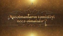 Müsəlmanların təmizliyi necə olmalıdır ?